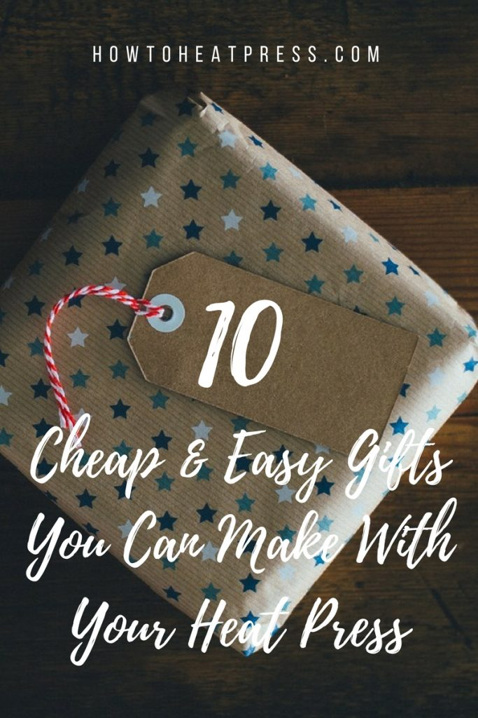 10 Cheap & Easy Gifts You Can Make With Your Heat Press