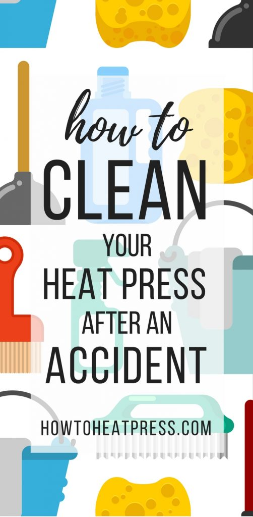 clean heat press - how to clean your heat press after an accident