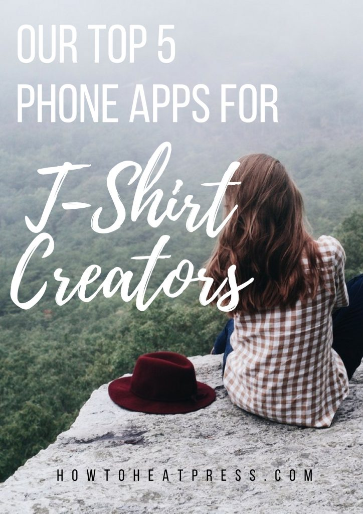 Our Top 5 Phone Apps For Tshirt Creators