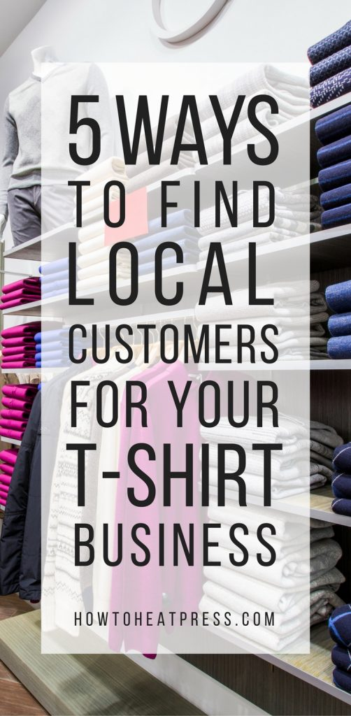 t-shirt business 5 ways to find local customers