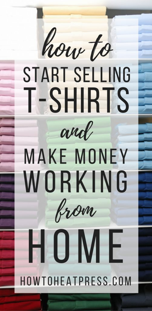 Selling T-Shirts - How To Start Selling T-Shirts & Make Money Working From Home