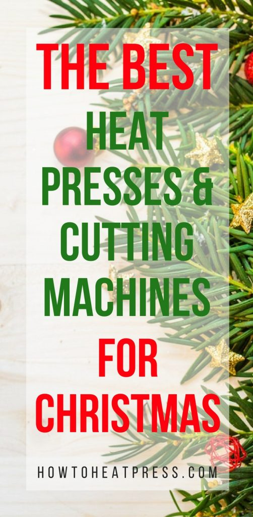 the best heat presses and cutting machines for christmas 2018