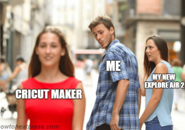 Homemade Cricut Memes – Get Them While They're Fresh!